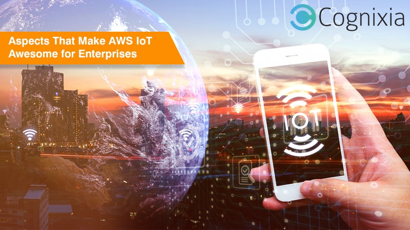 5 Aspects That Make AWS IoT Awesome for Enterprises