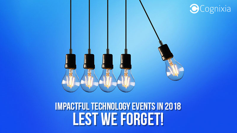 Impactful Technology Events in 2018: Lest We Forget!
