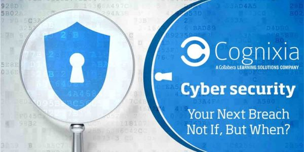 Cybersecurity: Your Next Breach – Not If, But When?