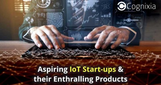 Aspiring IoT Start-ups & their Enthralling Products