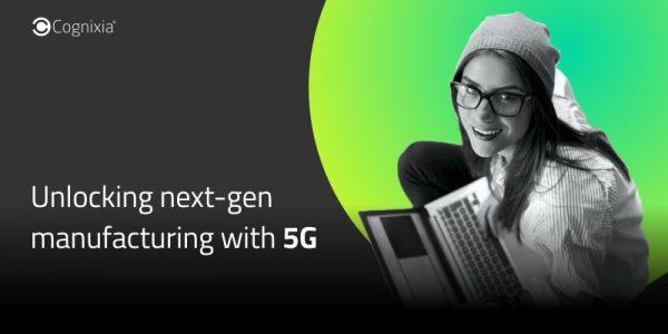 Unlocking next-gen manufacturing with 5G
