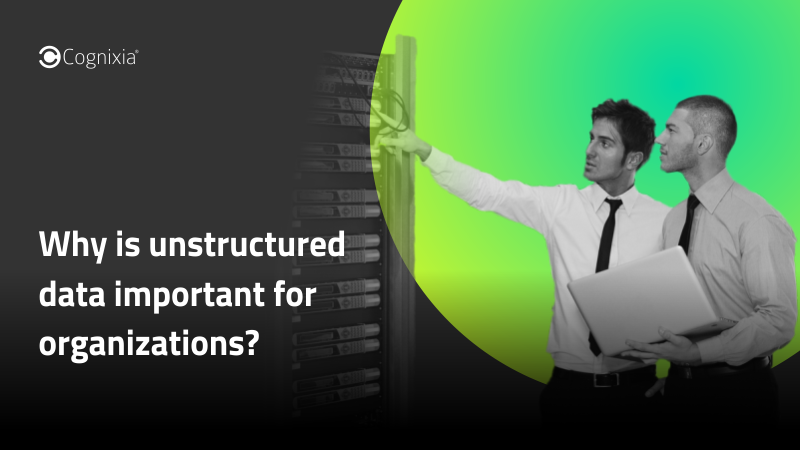 Why is unstructured data important for organizations?
