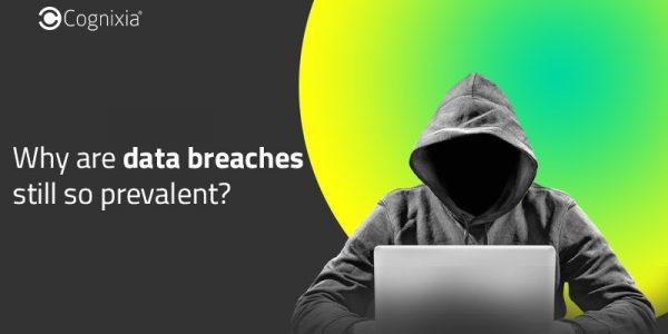 Why are data breaches still so prevalent?