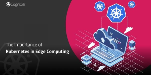 The Importance of Kubernetes in Edge Computing