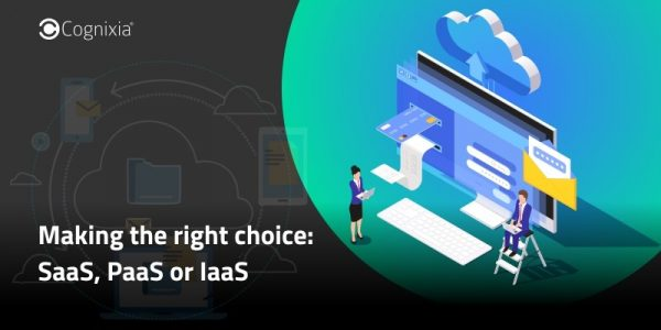 Making the right choice: SaaS, PaaS or IaaS